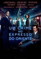 Um Crime no Expresso do Oriente (em HD)